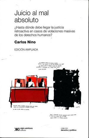 JUICIO AL MAL ABSOLUTO. HASTA DONDE DEBE LLEGAR LA JUSTICIA RETROACTIVA EN CASO DE VIOLACIONES MASIVAS DE LOS DERECHOS HUMANOS