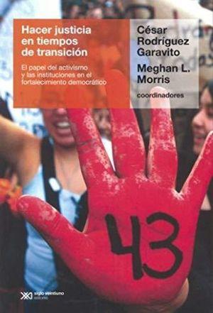 HACER JUSTICIA EN TIEMPOS DE TRANSICION. EL PAPEL DEL ACTIVISMO Y LAS INSTITUCIONES EN EL FORTALECIMIENTO DEMOCRATICO