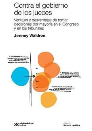 CONTRA EL GOBIERNO DE LOS JUECES. VENTAJAS Y DESVENTAJAS DE TOMAR DECISIONES POR MAYORIA EN EL CONGRESO Y EN LOS TRIBUNALES