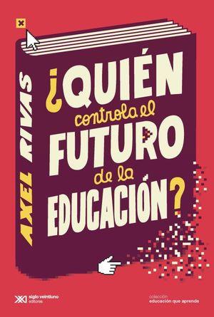 QUIEN CONTROLA EL FUTURO DE LA EDUCACION
