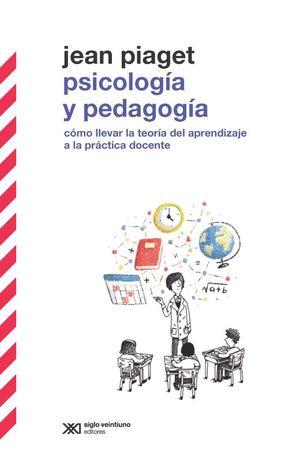 PSICOLOGIA Y PEDAGOGIA. COMO LLEVAR LA TEORIA DEL APRENDIZAJE A LA PRACTICA DOCENTE