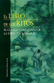 LIBRO DE LOS RITOS, EL. EL CLASICO CONFUCIANO DE LA ETICA Y LOS VALORES