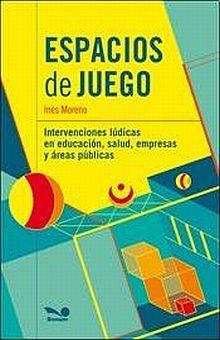 ESPACIO DE JUEGOS. INTERVENCIONES LUDICAS EN EDUCACION SALUD EMPRESAS Y AREAS PUBLICAS