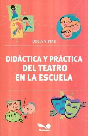 DIDACTICA Y PRACTICA DEL TEATRO EN LA ESCUELA