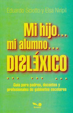 MI HIJO MI ALUMNO DISLEXICO. GUIA PARA PADRES DOCENTES Y PROFESIONALES DE GABINETES ESCOLARES