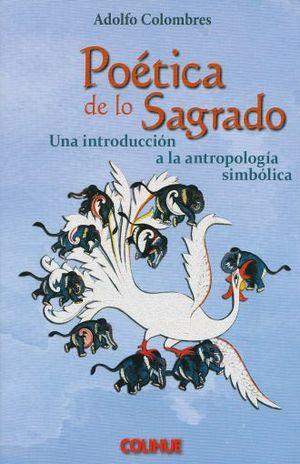POETICA DE LO SAGRADO. UNA INTRODUCCIN A LA ANTROPOLOGIA SIMBOLICA