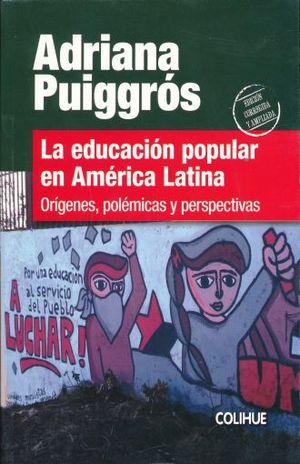EDUCACION POPULAR EN AMERICA LATINA, LA. ORIGENES POLEMICAS Y PERSPECTIVAS