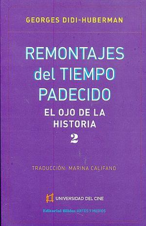 REMONTAJES DEL TIEMPO PADECIDO. EL OJO DE LA HISTORIA / TOMO 2