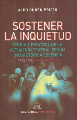 SOSTENER LA INQUIETUD. TEORIA Y PRACTICA DE LA ACTUACION TEATRAL SEGUN UNA RETORICA ESCENICA