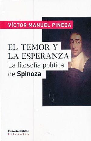 TEMOR Y LA ESPERANZA, EL. LA FILOSOFIA POLITICA DE SPINOZA
