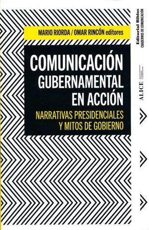 COMUNICACION GUBERNAMENTAL EN ACCION. NARRATIVAS PRESIDENCIALES Y MITOS DE GOBIERNO