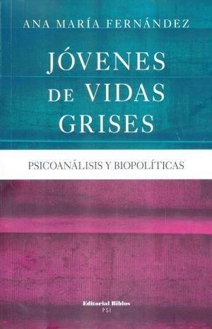 JOVENES DE VIDAS GRISES. PSICOANALISIS Y BIOPOLITICAS