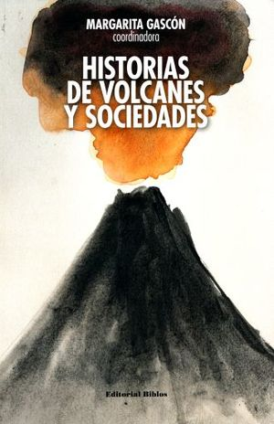 HISTORIAS DE VOLCANES Y SOCIEDADES