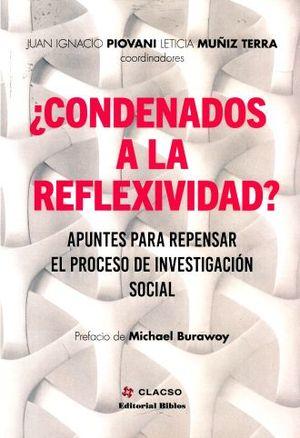 CONDENADOS A LA REFLEXIVIDAD. APUNTES PARA REPENSAR EL PROCESO DE INVESTIGACION SOCIAL
