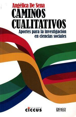 CAMINOS CUALITATIVOS. APORTES PARA LA INVESTIGACION EN CIENCIAS SOCIALES