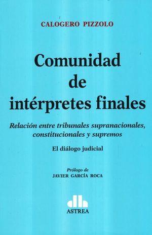 COMUNIDAD DE INTERPRETES FINALES. RELACION ENTRE TRIBUNALES SUPRANACIONALES CONSTITUCIONALES Y SUPREMOS