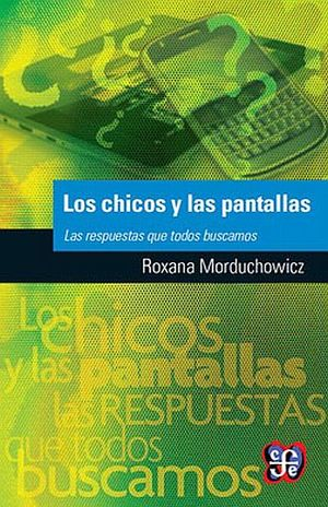 CHICOS Y LAS PANTALLAS, LOS. LAS RESPUESTAS QUE TODOS BUSCAMOS