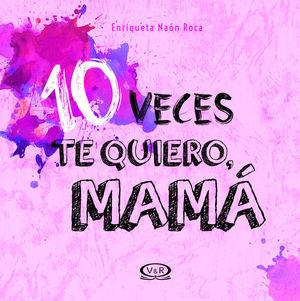 10 VECES TE QUIERO MAMA / PD.