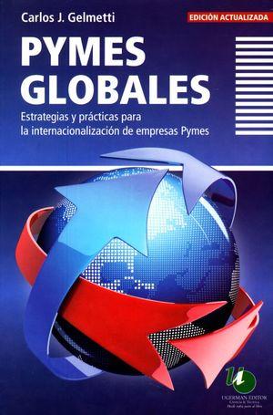 PYMES GLOBALES. ESTRATEGIAS Y PRACTICAS PARA LA INTERNACIONALIZACION DE EMPRESAS PYMES / 2 ED.