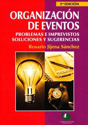 ORGANIZACION DE EVENTOS. PROBLEMAS E IMPREVISTOS SOLUCIONES Y SUGERENCIAS / 3 ED.