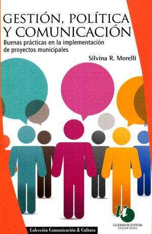 GESTION POLITICA Y COMUNICACION. BUENAS PRACTICAS EN LA IMPLEMENTACION DE PROYECTOS MUNICIPALES