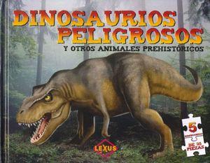 DINOSAURIOS PELIGROSOS Y OTROS ANIMALES PREHISTORICOS / PD. (INCLUYE 5 ROMPECABEZAS)