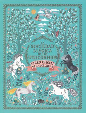 SOCIEDAD MAGICA DE LOS UNICORNIOS, LA. LIBRO OFICIAL PARA COLOREAR