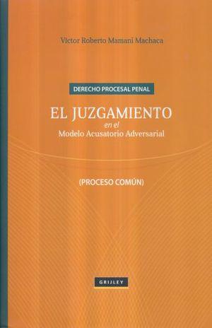 DERECHO PROCESAL PENAL. EL JUZGAMIENTO EN EL MODELO ACUSATORIO ADVERSARIAL / PD.