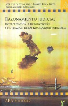 RAZONAMIENTO JUDICIAL. INTERPRETACION ARGUMENTACION Y MOTIVACION DE LAS RESOLUCIONES JUDICIALES