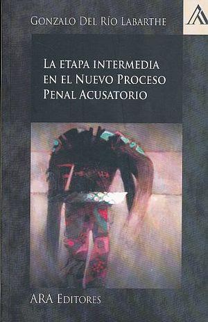 ETAPA INTERMEDIA EN EL NUEVO PROCESO PENAL ACUSATORIO, LA