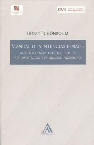 MANUAL DE SENTENCIAS PENALES. ASPECTOS GENERALES DE ESTRUCTURA ARGUMENTACION Y VALORACION PROBATORIA
