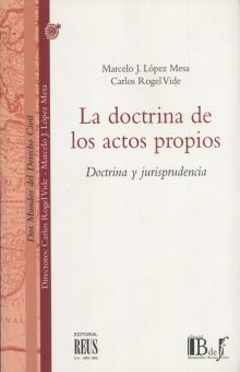 DOCTRINA DE LOS ACTOS PROPIOS, LA. DOCTRINA Y JURISPRUDENCIA