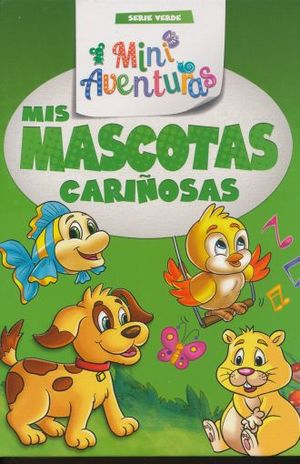 MIS MASCOTAS CARIÑOSAS. MINI AVENTURAS SERIE VERDE / PD.
