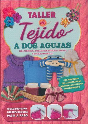 TALLER DE TEJIDO A DOS AGUJAS. PARA APRENDER A TRABAJAR CON DIFERENTES TECNICAS Y DIVERSOS MATERIALES / PD.
