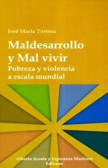 MALDESARROLLO Y MAL VIVIR. POBREZA Y VIOLENCIA A ESCALA MUNDIAL