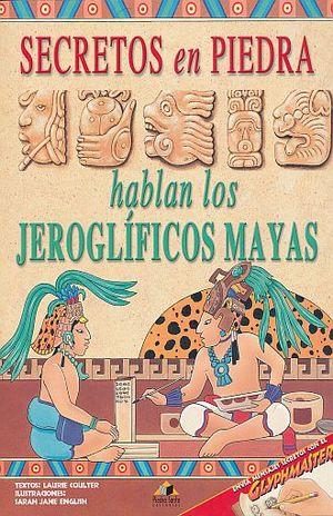 SECRETOS DE PIEDRA. HABLAN LOS JEROGLIFICOS MAYAS