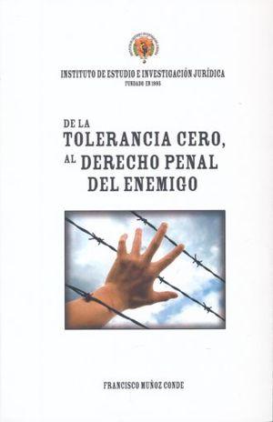DE LA TOLERANCIA CERO AL DERECHO PENAL DEL ENEMIGO
