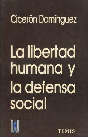 LIBERTAD HUMANA Y LA DEFENSA SOCIAL, LA