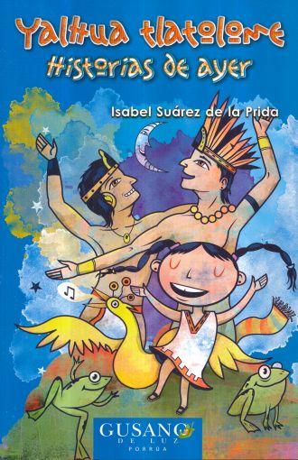 YALHUA TLATOLOME. HISTORIAS DE AYER. SUAREZ DE LA PRIDA ISABEL. Libro en papel. 9786070903366 Librería El Sótano