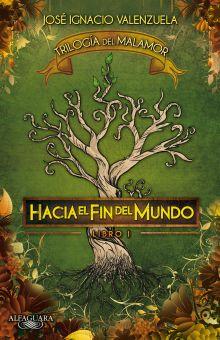 HACIA EL FIN DEL MUNDO / TRILOGIA DEL MALAMOR LIBRO I. VALENZUELA JOSE  IGNACIO. Libro en papel. 9786071110893 Librería El Sótano