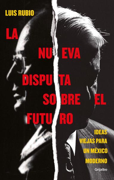 La nueva disputa sobre el futuro. Ideas viejas para un México moderno.  RUBIO LUIS. Libro en papel. 9786073801737 Librería El Sótano