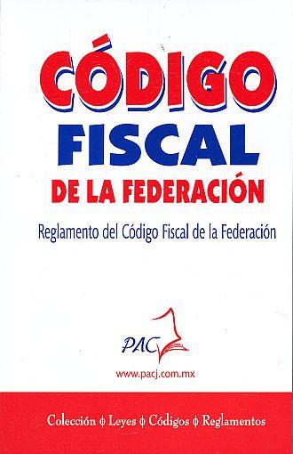 CODIGO FISCAL DE LA FEDERACION  REGLAMENTO DEL CODIGO FISCAL DE LA  FEDERACION