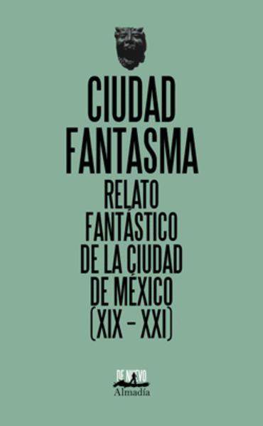 Pendulo blog Ciudad fantasma. Relato fantástico de la ciudad de México (XIX - XXI). ESQUINCA  BERNARDO.
