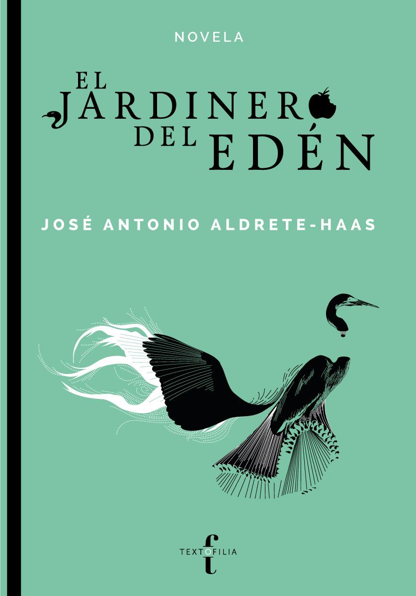 El Jardinero Del Edén Aldrete Haas Jose Antonio Libro En Papel 9786078713318 Librería El Sótano