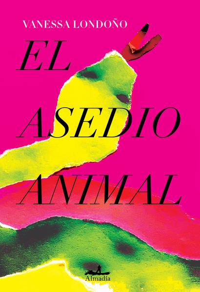 El asedio animal. LONDOÑO VANESSA. Libro en papel. 9786078764471 Librería El  Sótano