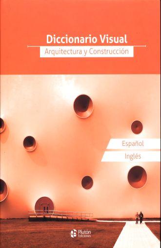 DICCIONARIO VISUAL:ARQUITECTURA Y CONSTU