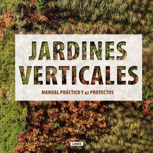JARDINES VERTICALES. MANUAL PRACTICO Y 42 PROYECTOS / PD.